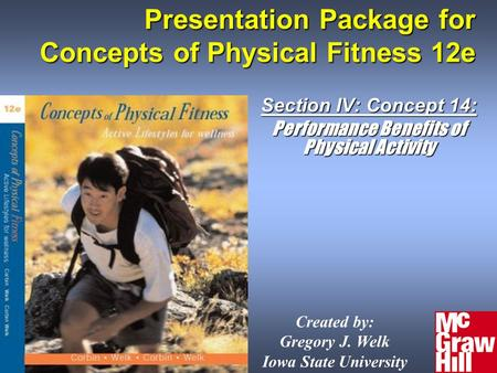 Presentation Package for Concepts of Physical Fitness 12e Section IV: Concept 14: Performance Benefits of Physical Activity Created by: Gregory J. Welk.