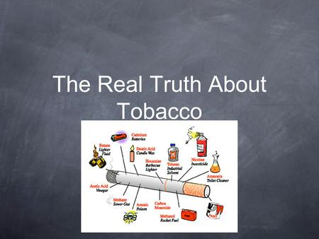 The Real Truth About Tobacco. How Smoking Could Affect Me. (PART I)Answer Questions 1&2. (Part II) After class activities PART I 1. List three facts you.