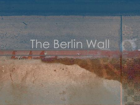 The Berlin Wall. Why were East and West Germany split? World War II: between 1939 – 1945 Germany was at war with Britain, Russia, the United States and.