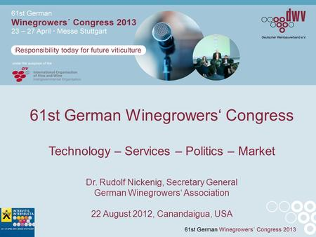 61st German Winegrowers' Congress Technology – Services – Politics – Market Dr. Rudolf Nickenig, Secretary General German Winegrowers' Association 22 August.