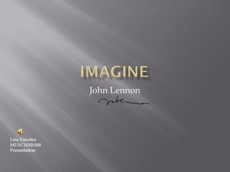 Imagine John Lennon Lisa Timoteo MUSC1010-048 Presentation.