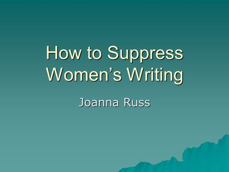 How to Suppress Women's Writing Joanna Russ. She didn't write it.  But it's clear she did the deed.