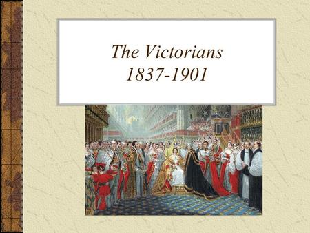 The Victorians 1837-1901. Historical Background The Days of the Young Queen She was eighteen when she came to the throne. She ruled from 1837 to 1901.