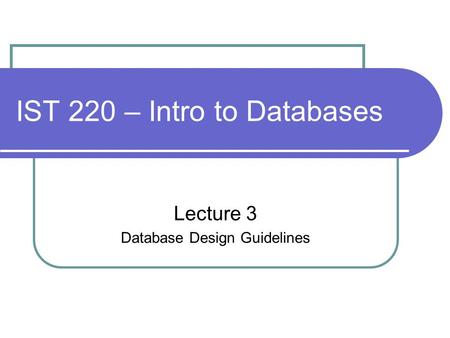 ist 220 intro to databases lecture 3 database design guidelines - Database Design Guidelines