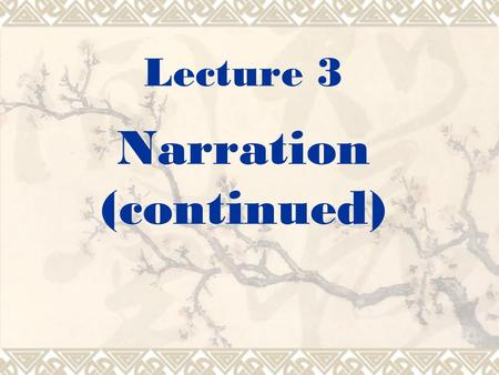 Lecture 3 Narration (continued). Outline 1. Objectives of Lecture 3. 2. Important aspects in narration writing. 3. Develop narrative essays. 4. Analyze.