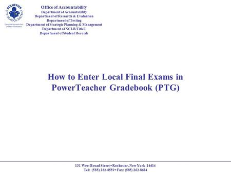How to Enter Local Final Exams in PowerTeacher Gradebook (PTG) Office of Accountability Department of Accountability Department of Research & Evaluation.