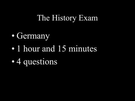 The History Exam Germany 1 hour and 15 minutes 4 questions.