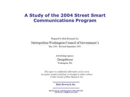 A Study of the 2004 Street Smart Communications Program Prepared by Riter Research for: Metropolitan Washington Council of Government's May 2004. Revised.
