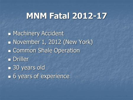 MNM Fatal 2012-17 Machinery Accident Machinery Accident November 1, 2012 (New York) November 1, 2012 (New York) Common Shale Operation Common Shale Operation.