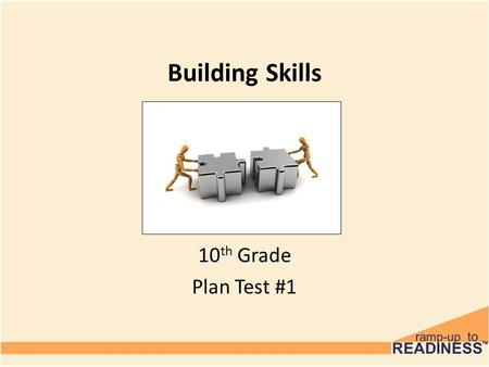 Building Skills 10 th Grade Plan Test #1. Pre-Test 1.What valuable information is contained on Page 2 of the PLAN test results? 2.Name a skill that might.