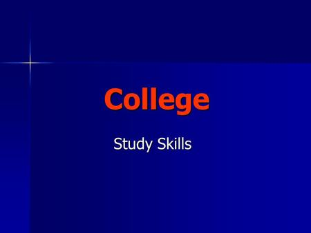 College Study Skills Study Skills. Time Management This is the one the most important skills you need. This is the one the most important skills you need.