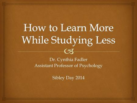 Dr. Cynthia Fadler Assistant Professor of Psychology Sibley Day 2014.