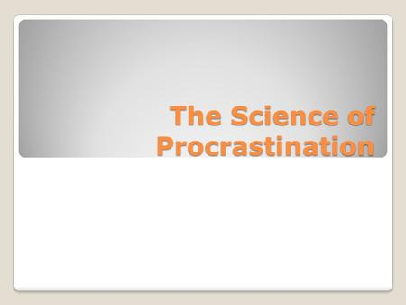 The Science of Procrastination. How often do you put off something you SHOULD be doing and wait until much, much later to try to get it done? How often.