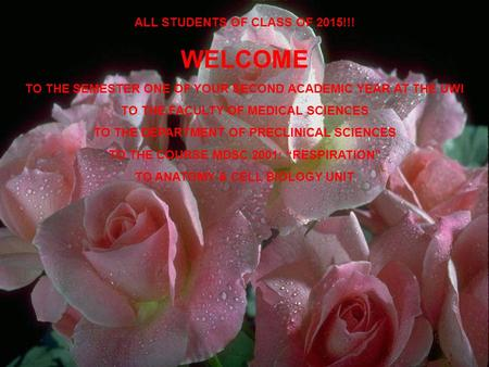 ALL STUDENTS OF CLASS OF 2015!!! WELCOME TO THE SEMESTER ONE OF YOUR SECOND ACADEMIC YEAR AT THE UWI TO THE FACULTY OF MEDICAL SCIENCES TO THE DEPARTMENT.
