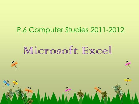 Microsoft Excel P.6 Computer Studies 2011-2012. Chapter 1 – Introduction of Microsoft Excel What is Microsoft Excel? Microsoft Excel is a software for.