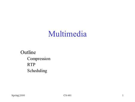 Spring 2000CS 4611 Multimedia Outline Compression RTP Scheduling.