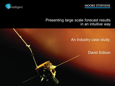 Presenting large scale forecast results in an intuitive way An industry case study. David Edison.