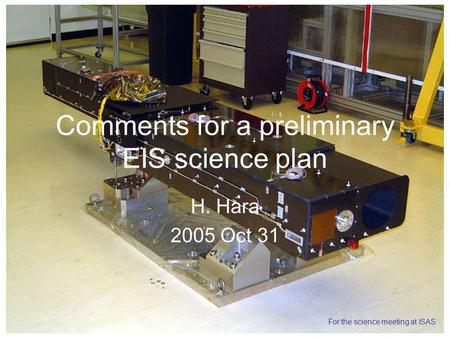 Comments for a preliminary EIS science plan H. Hara 2005 Oct 31 For the science meeting at ISAS.