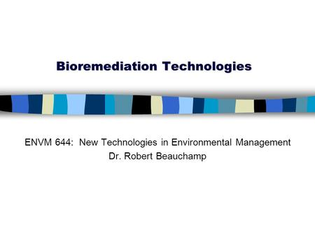 bioremediation technologies for ecology Factors limiting bioremediation technologies  ecology, geology,  unlike the conventional treatment technologies, bioremediation technique must be tailored.