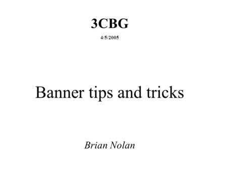3CBG 4/5/2005 Banner tips and tricks Brian Nolan.