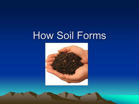 How Soil Forms. What is Soil? Soil is the loose, weathered material on Earth's surface in which plants grow. One of the main ingredients of soil is: Bedrock.