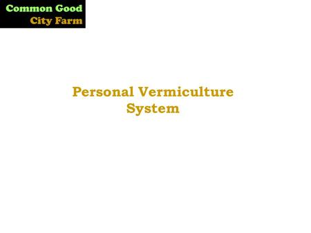 Common Good City Farm Personal Vermiculture System.