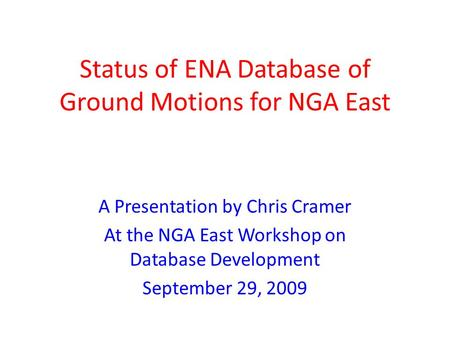 Status of ENA Database of Ground Motions for NGA East A Presentation by Chris Cramer At the NGA East Workshop on Database Development September 29, 2009.
