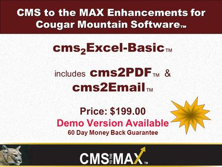 Cms 2 Excel-Basic ™ includes cms2PDF ™ & cms2Email ™ Price: $199.00 Demo Version Available 60 Day Money Back Guarantee CMS to the MAX Enhancements for.