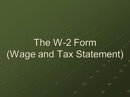 The W-2 Form (Wage and Tax Statement). During the prior lesson, we learned about the W-4 Form. W-4 Form: The form YOU fill out for your employer. The.