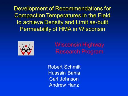 Development of Recommendations for Compaction Temperatures in the Field to achieve Density and Limit as-built Permeability of HMA in Wisconsin Robert Schmitt.