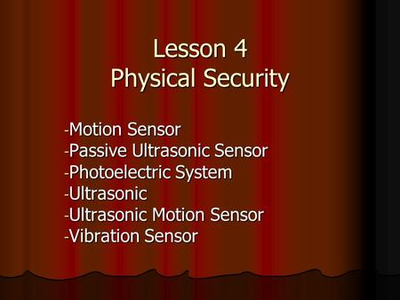Lesson 4 Physical Security - Motion Sensor - Passive Ultrasonic Sensor - Photoelectric System - Ultrasonic - Ultrasonic Motion Sensor - Vibration Sensor.