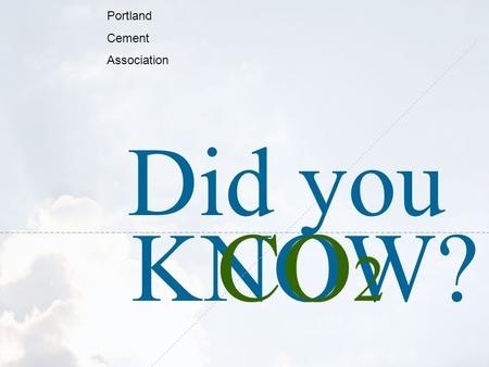 KNOW? Portland Cement Association CO 2 Did you. U.S. cement manufacturing contributes of man-made CO2 in the U.S. 5% 4%3% 2%1.5% 2006 U.S. EPA Sector.