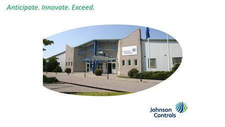 Anticipate. Innovate. Exceed.. Introduction Johnson Controls is a global leader in facility management, energy management and building systems technology.