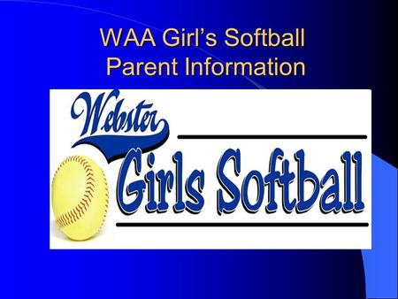 WAA Girl's Softball Parent Information WAA Girl's Softball Parent Information.