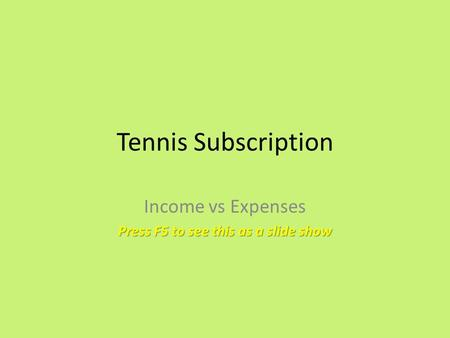 Tennis Subscription Income vs Expenses Press F5 to see this as a slide show.