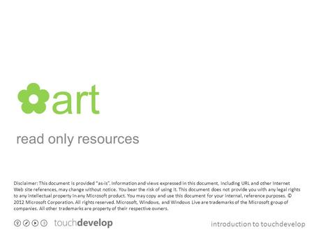 "Introduction to touchdevelop ✿ art read only resources Disclaimer: This document is provided ""as-is"". Information and views expressed in this document,"