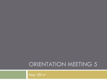 ORIENTATION MEETING 5 May 2014. Questions?  Index card.