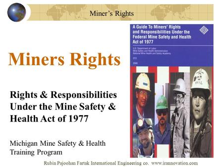 Miner's Rights Rights & Responsibilities Under the Mine Safety & Health Act of 1977 Miners Rights Michigan Mine Safety & Health Training Program Rubin.