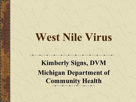West Nile Virus Kimberly Signs, DVM Michigan Department of Community Health.