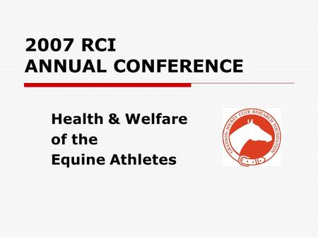 2007 RCI ANNUAL CONFERENCE Health & Welfare of the Equine Athletes.