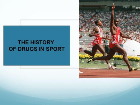 THE HISTORY OF DRUGS IN SPORT.