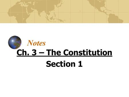 Notes Ch. 3 – The Constitution Section 1. We The People Chosen to show how the U.S. is ran by popular sovereignty, or ran by the people. We the People…