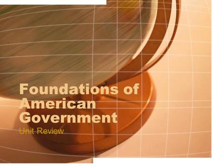 Foundations of American Government Unit Review. Types of Government What is authoritarian government? It is when government holds absolute, unchallenged.