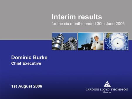 1st August 2006 Dominic Burke Chief Executive. Today's Meeting 2006 Interim Results Operational Review –Strengthened management team –Business reviews.