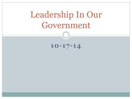 10-17-14 Leadership In Our Government. The Three Branches The government of the United States of America is framed by the constitution (the law) and was.