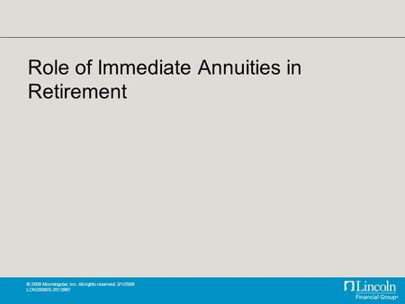© 2008 Morningstar, Inc. All rights reserved. 3/1/2008 LCN200803-2013997 Role of Immediate Annuities in Retirement.