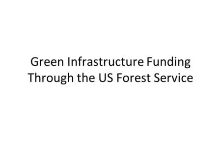 Green Infrastructure Funding Through the US Forest Service.