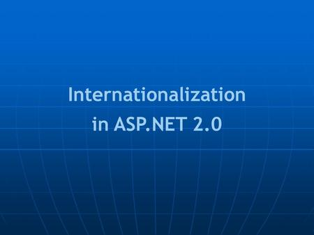 Internationalization in ASP.NET 2.0. SQL Server 2005 – Data Columns Use Unicode datatypes in: Table columns, CONVERT() and CAST() operations Use Unicode.