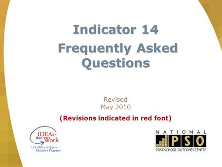 Indicator 14 Frequently Asked Questions Frequently Asked Questions Revised May 2010 (Revisions indicated in red font)
