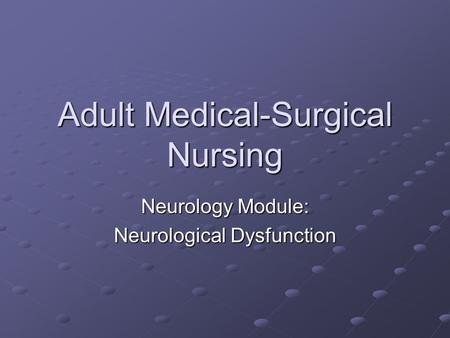 Adult Medical-Surgical Nursing Neurology Module: Neurological Dysfunction.